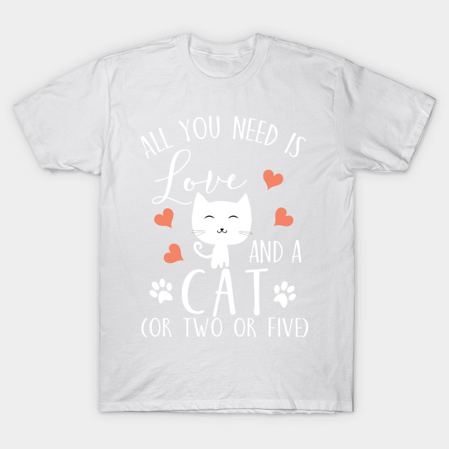 All you need is love and a cat (or two or five) T-Shirt-TOZ