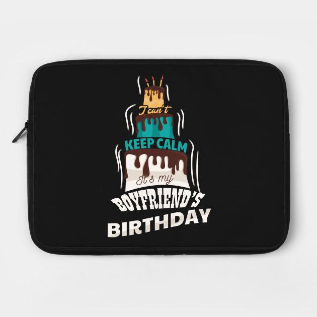 I Cant Keep Calm Its My Boyfriend Birthday Gift