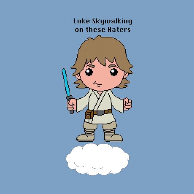 Luke skywalking on these haters