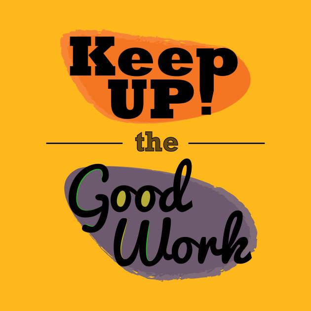 Keep up the good work! - Keep Calm - T-Shirt | TeePublic