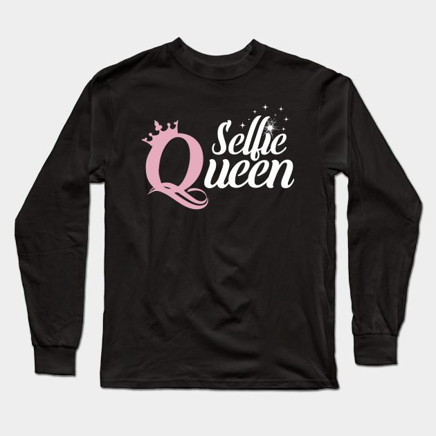 28a032565 Selfie Queen! - Selfie Queen - Long Sleeve T-Shirt | TeePublic
