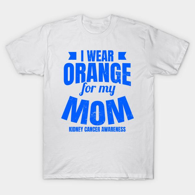 Kidney Cancer Survivor Shirt Wear Orange Mom Gift Kidney Cancer Survivor T Shirt Teepublic