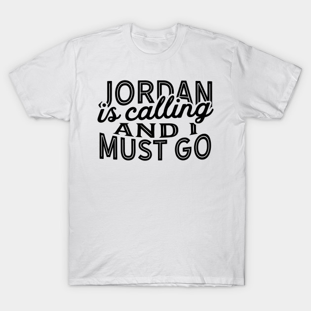 fb078cbff9fe7e Jordan Is Calling And I Must Go - Jordan - T-Shirt