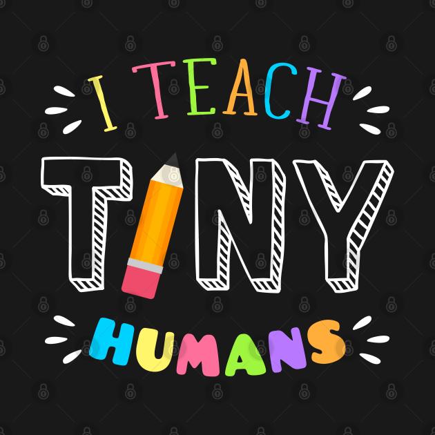 I teach tiny humans Teacher  Kindergarten