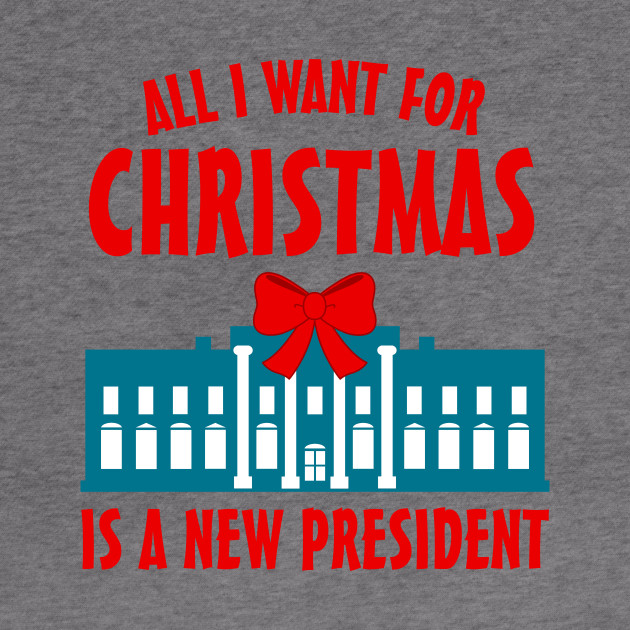All I want for Christmas is a new President