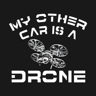 c5d4fb80 My Other Car is a Drone T-Shirt