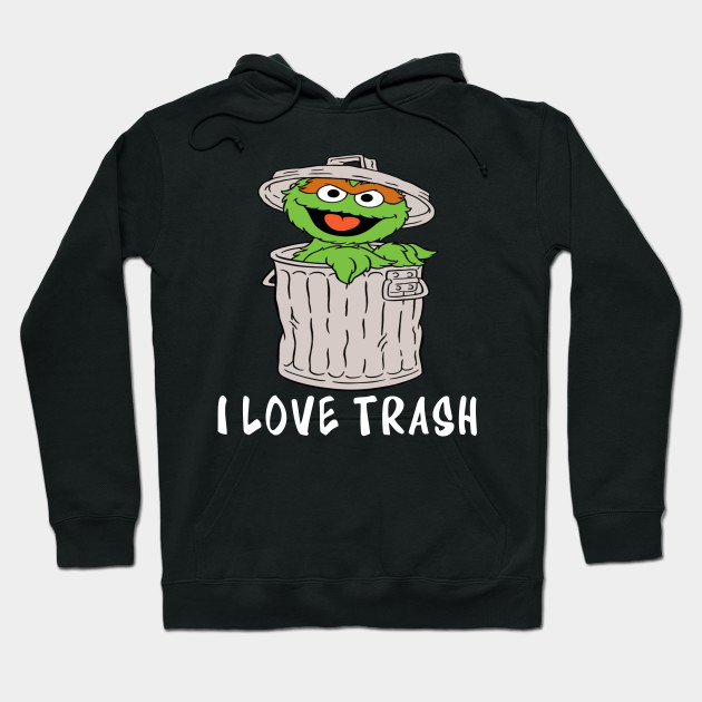 749cf303c Muppets Oscar the Grouch I love Trash - Muppets - Hoodie | TeePublic