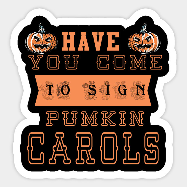 Halloween Carols 2020 have you come to sign pumkin carols   Halloween 2020   Sticker