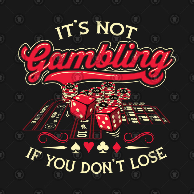 Its Not Gambling If You Dont Lose