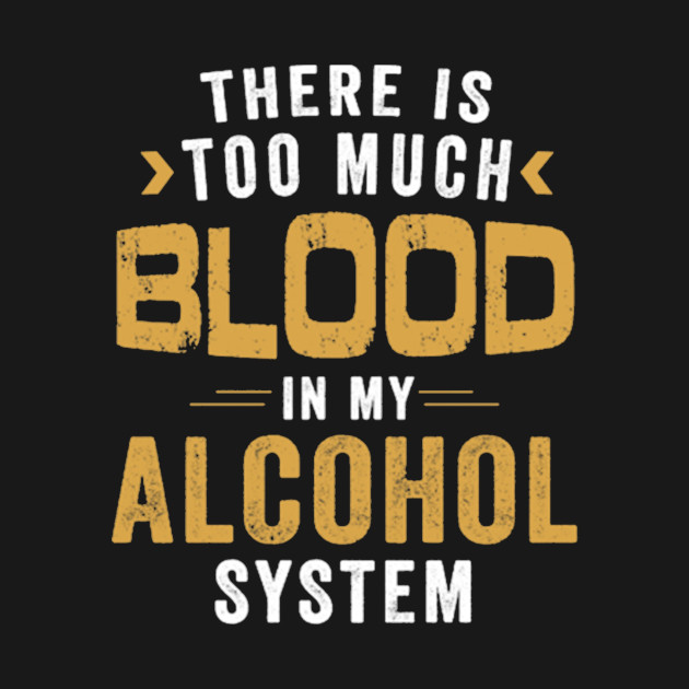 b6c79e9389 there is too much blood in my alcohol system -beer - Beer Lover Gift ...
