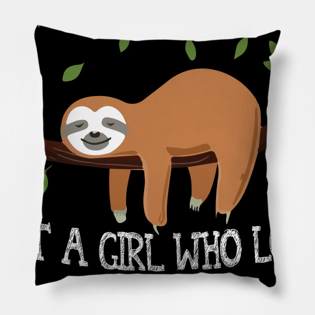 05f268879 Just A Girl Who Loves Sloths T Shirt Funny Sloth Shirt Gift - Just A ...