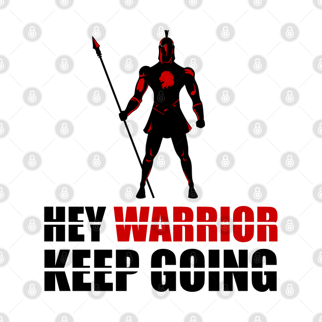 Hey warrior keep going
