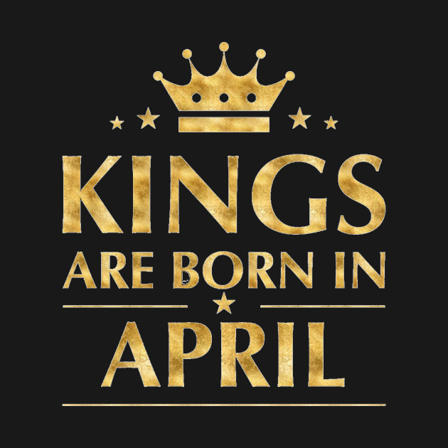 Kings Are Born On April Birthday shirt