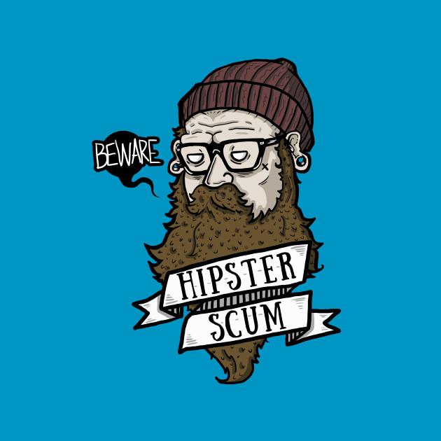 BEWARE! Hipster Scum