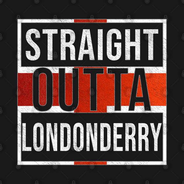 Straight Outta Londonderry - Gift for England From Londonderry