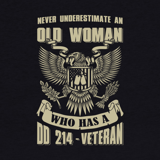 Never Underestimate An Old Woman Who Has A DD-214 Veteran