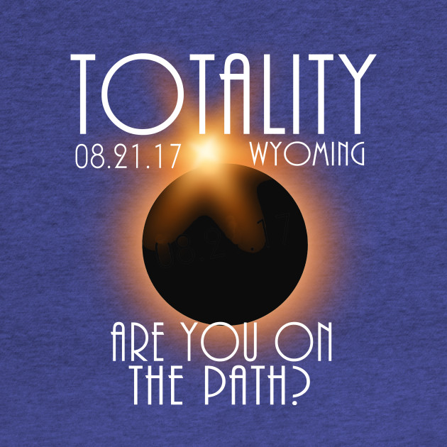 Total Eclipse Shirt - Totality WYOMING Tshirt, USA Total Solar Eclipse T-Shirt August 21 2017 Eclipse T-Shirt T-Shirt