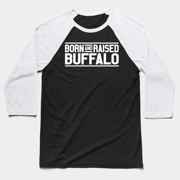 Born And Raised Buffalo Baseball T-Shirt