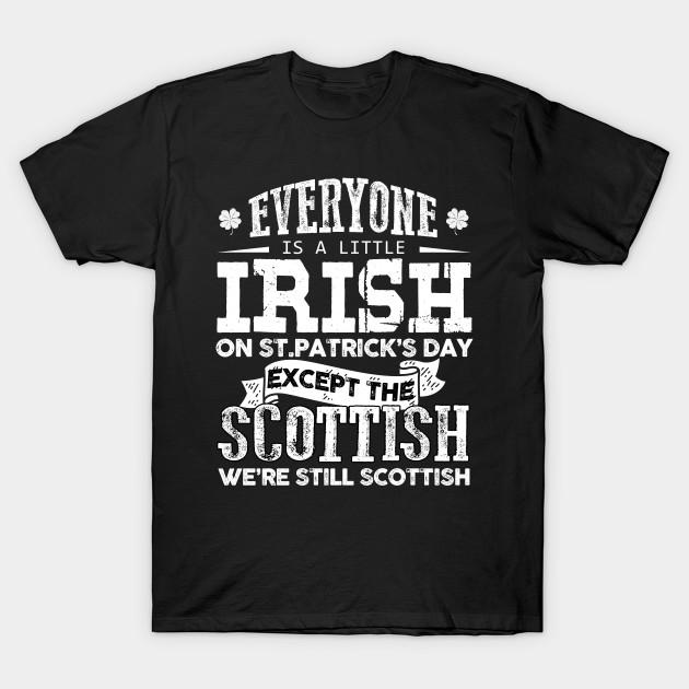 71e76965 Funny St Patrick's Day 2018 T Shirt - Scottish Irish - Funny St ...