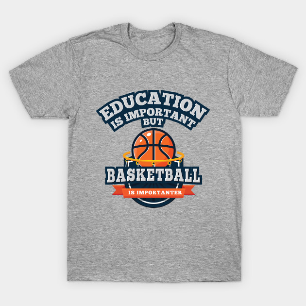 School Is Important But Basketball Is Importanter Funny T-Shirt
