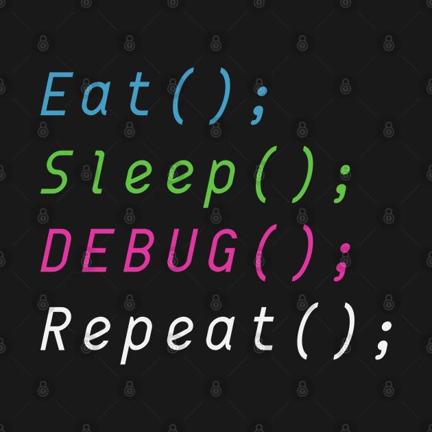 Eat, Sleep, Debug, Repeat Coding Humor