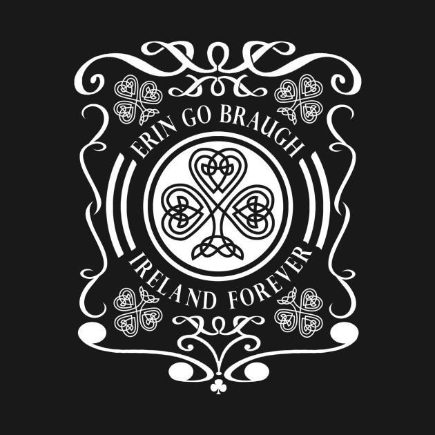 Erin Go Braugh- Ireland Forever- Patriotic Pride