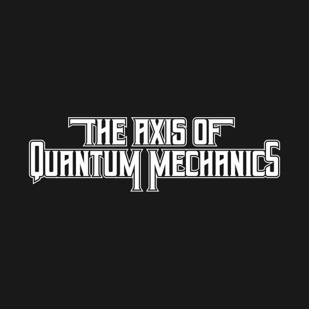 The Axis Of Quantum Mechanics