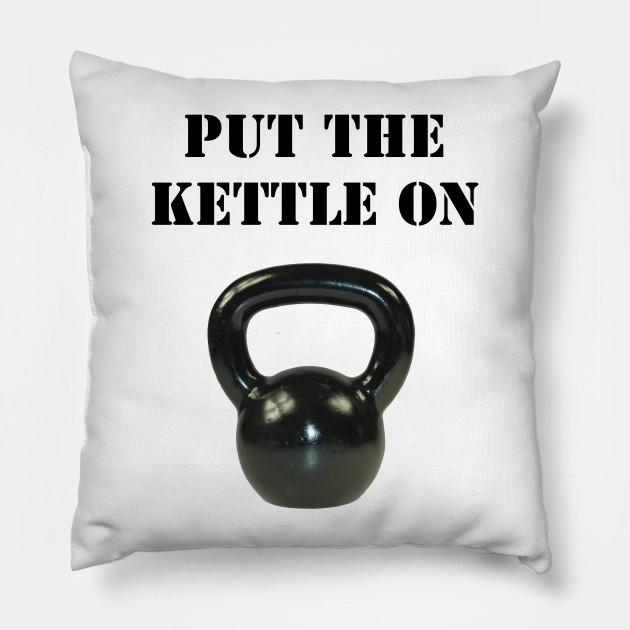 put the kettle on kettlebell pillow teepublic