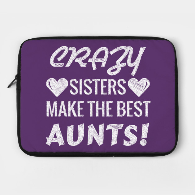 Womens Crazy Sisters Make The Best Aunts Funny T-Shirt