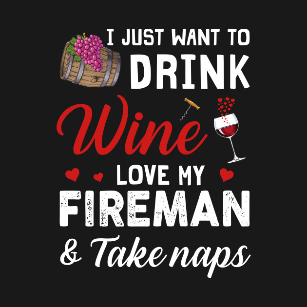 a05b2247a ... i just want to drink wine love my fireman t shirt christmas kids ...