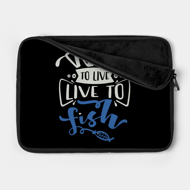 Work to Live Live to Fish