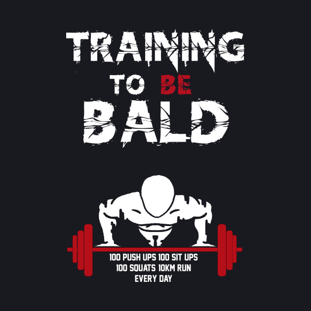 Training To be Bald!