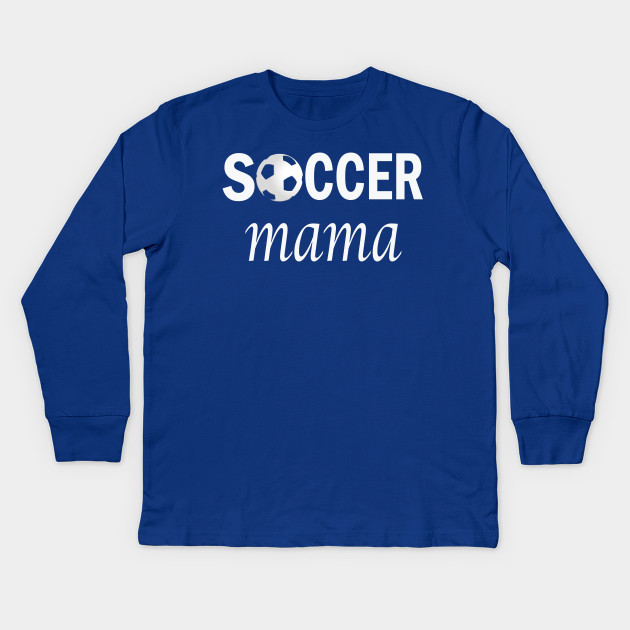 4f7c7a62 Soccer Mama - Football Mom Apparel - Kids Long Sleeve T-Shirt ...