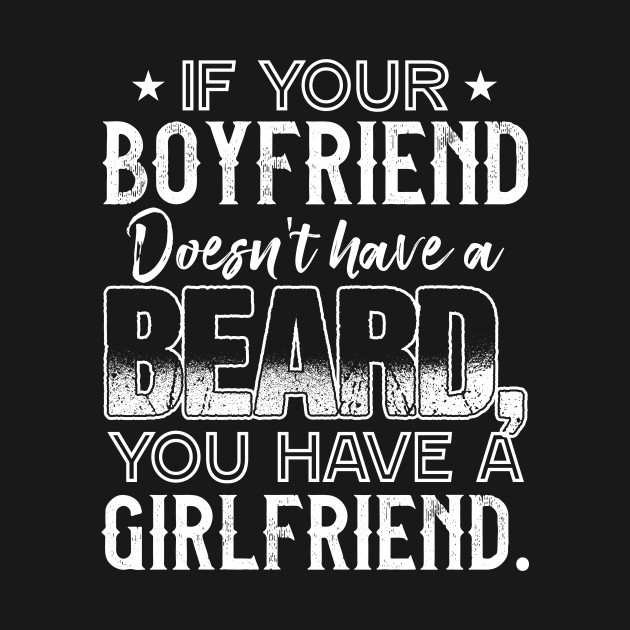 IF YOUR BOYFRIEND DOESN\'T HAVE A BEARD