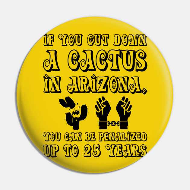 Cut a Cactus on Arizona and go to prison - Fun Facts