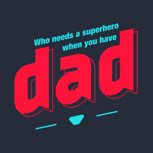 Who needs a superhero when you have Dad t-shirts