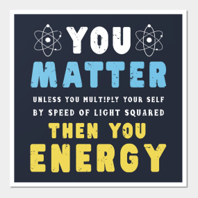805f4fd0d7 You Matter Then You Energy T Shirt Funny Physics Gift Tee Posters and Art