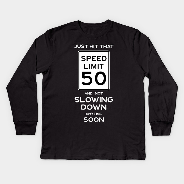 50th Birthday Gift Ideas Speed Limit 50 Sign Kids Long Sleeve T Shirt