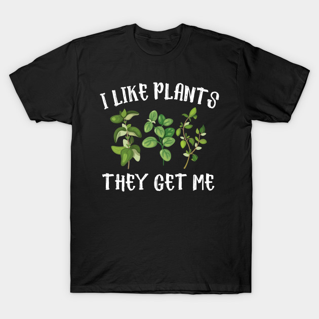 I Like Plants The Get Me
