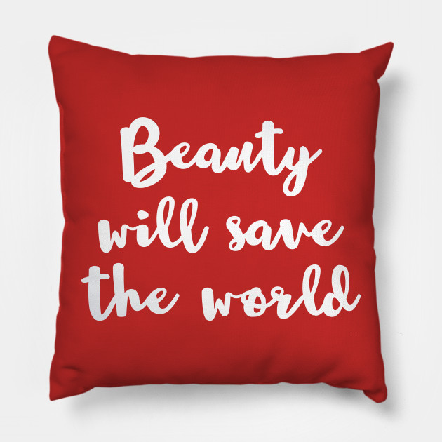 Beauty Will Save The World White Quote Pillow Teepublic