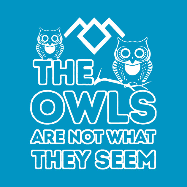 The Owls Are Not What They Seem Premium T-shirts