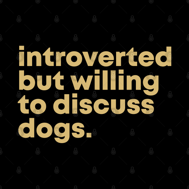 Dog Quote Introverted but willing to discuss dogs