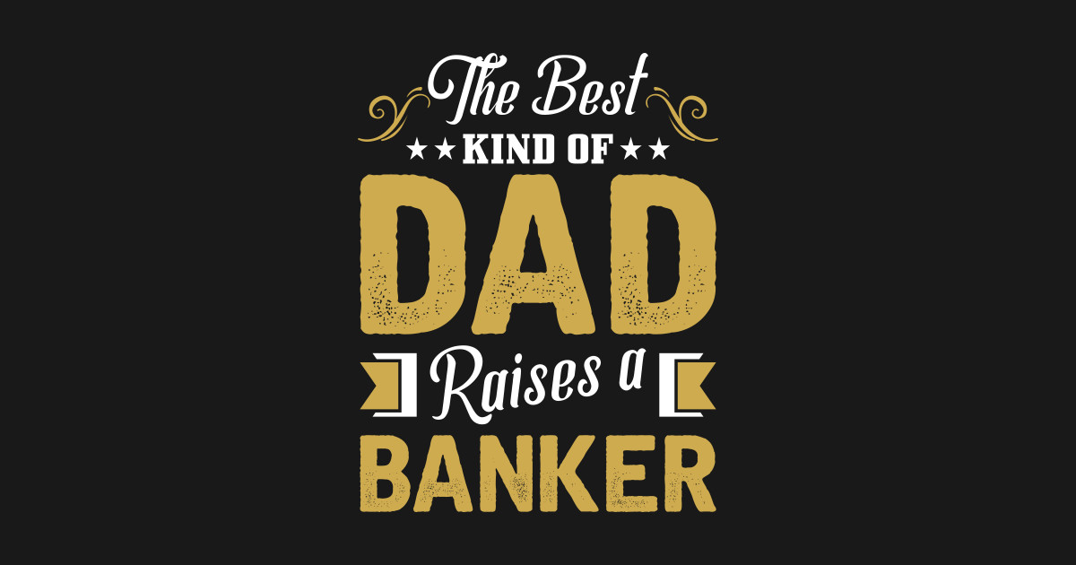 The Best Kind Dad Raises An Banker Tee by teecircle