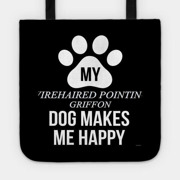 My Wirehaired Pointing Griffon Makes Me Happy - Gift For ...