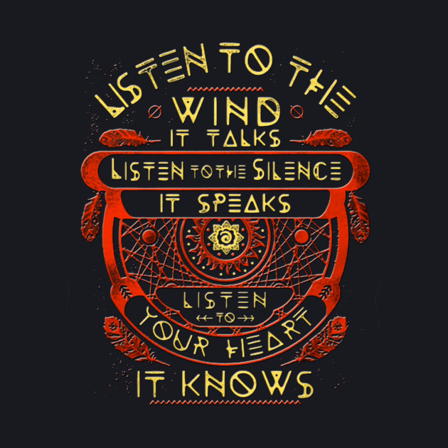 Listen to the wind it talks Listen to the silence it speaks Listen to your heart it knows