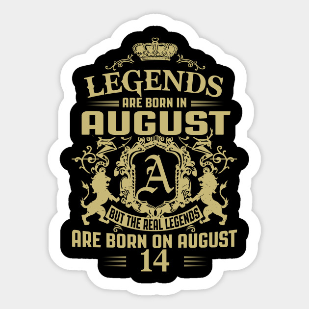 Legends Kings are born on august 14
