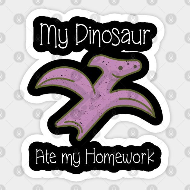 Funny Dinosaur Graphic My Dinosaur Ate My Homework Dinos Sticker Teepublic