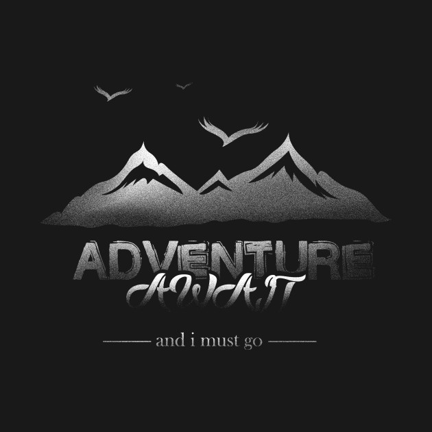 Adventure await and i must go white t shirt