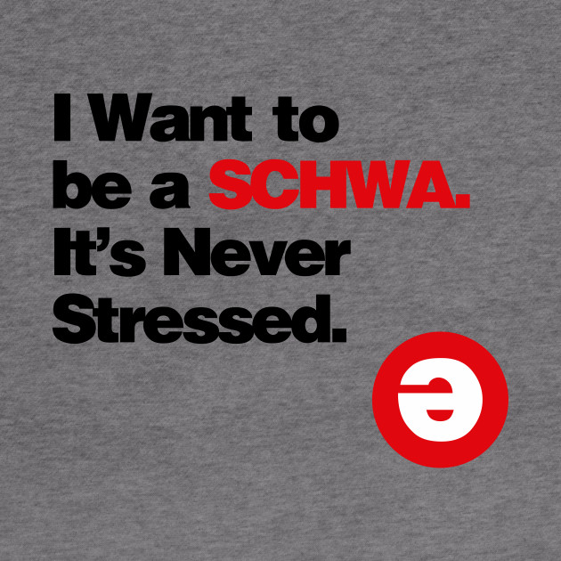 I Want to be a Schwa - It's Never Stressed Linguistics