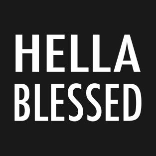 17cd453c310 Hella Blessed T-Shirt